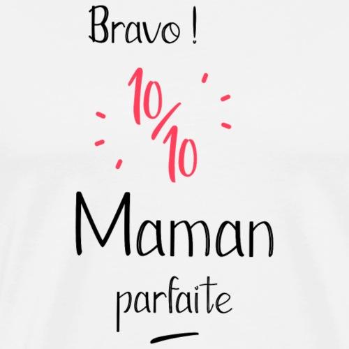 Bravo 10 sur 10 maman parfaite - T-shirt Premium Homme