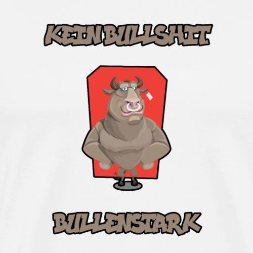 Bullenstark statt Bullshit - Männer Premium T-Shirt