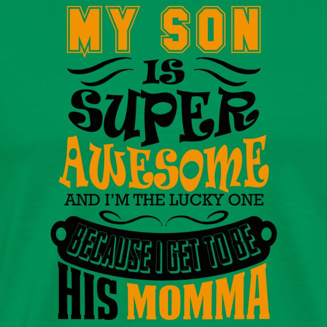 My Son Is Super Awesome His Momma