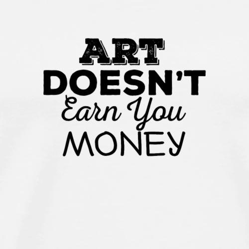 Art Doesnt Earn You Money - Mannen Premium T-shirt