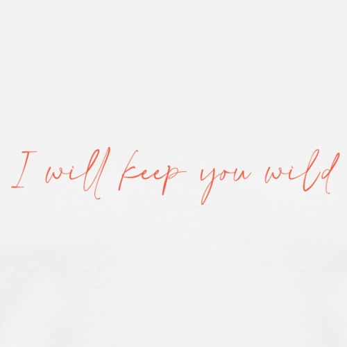 I will keep you wild - Men's Premium T-Shirt