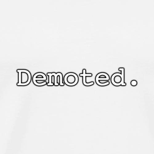 'DEMOTED' Title - Men's Premium T-Shirt