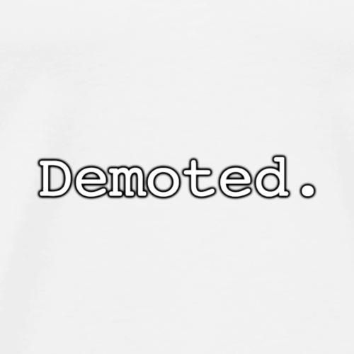 'DEMOTED' Title - Men's Premium T-Shirt