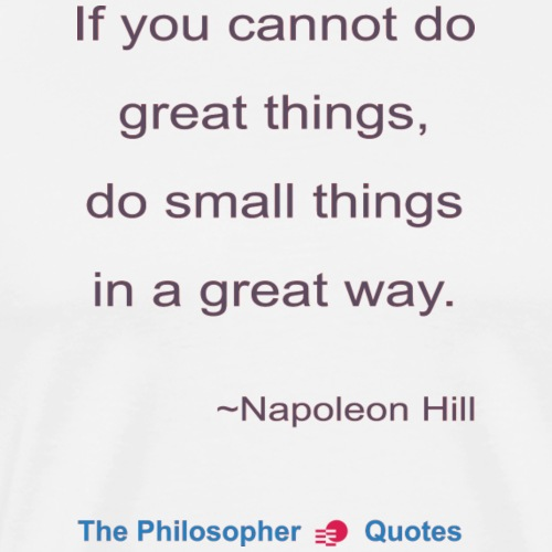 Napoleon Hill Do small things in a great way Philo - Mannen Premium T-shirt