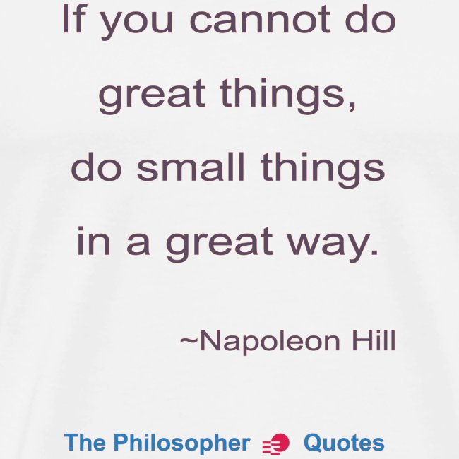 Napoleon Hill Do small things in a great way Philo