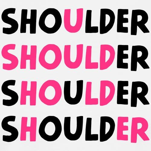 Shoulder (Spruch) - Männer Premium T-Shirt