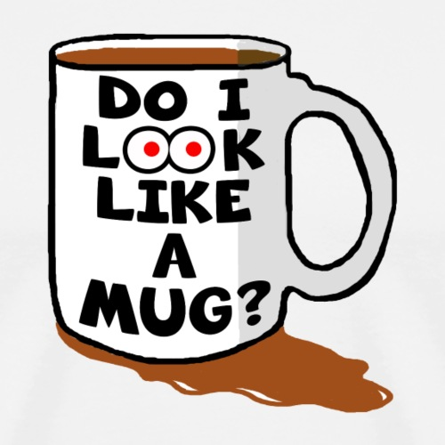 Do I Look Like A Mug? - Men's Premium T-Shirt