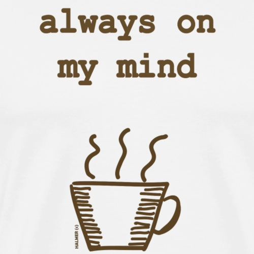 Coffee Always On My Mind - Männer Premium T-Shirt