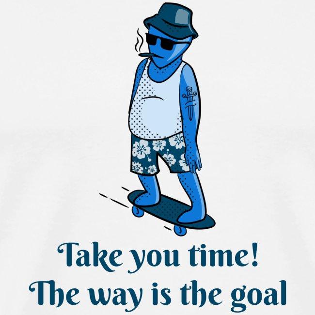 Take you time