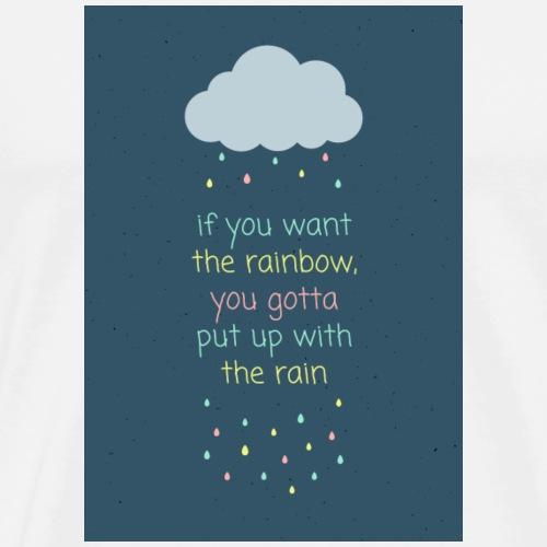 if you want the rainbow - Premium T-skjorte for menn