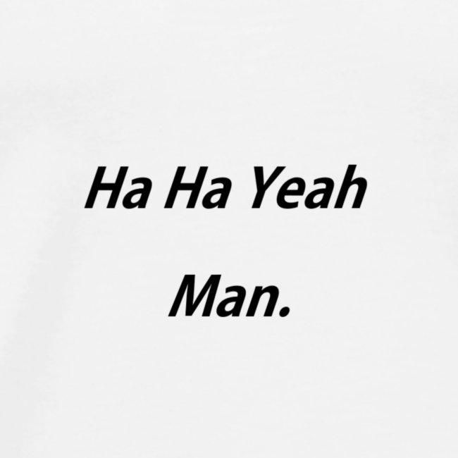 Ha Ha Yeah Man