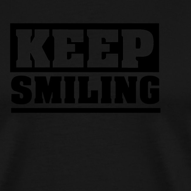 KEEP SMILING Spruch Lächeln lächle weiter schlicht