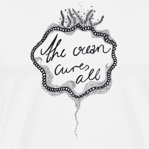 The Ocean Cures All Geschenk / Geschenkidee - Männer Premium T-Shirt