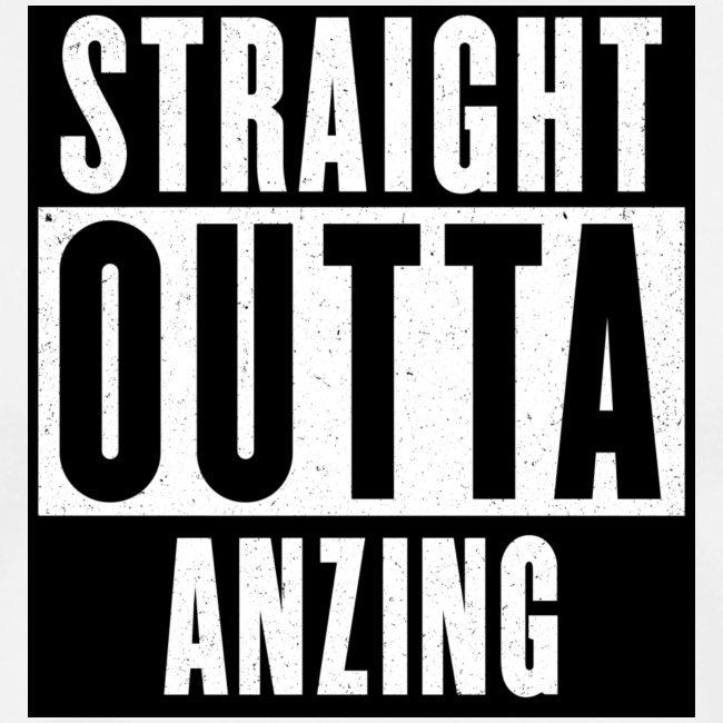 STRAIGHT OUTTA ANZING