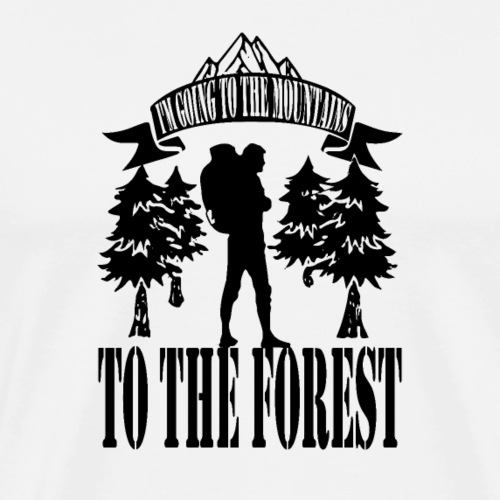 I m going to the mountains to the forest - Men's Premium T-Shirt