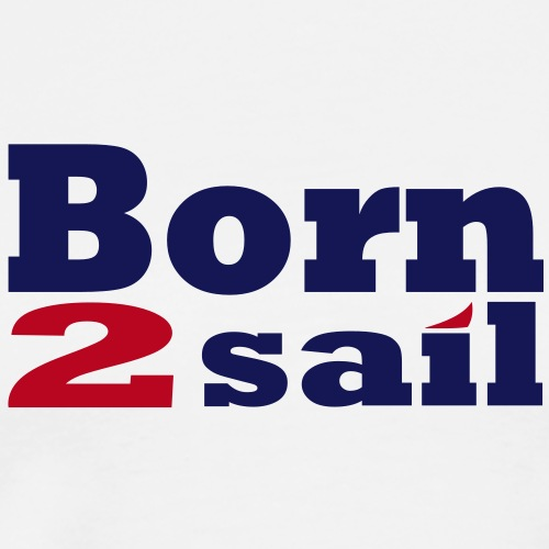 Born to sail Segeln 1 - Männer Premium T-Shirt