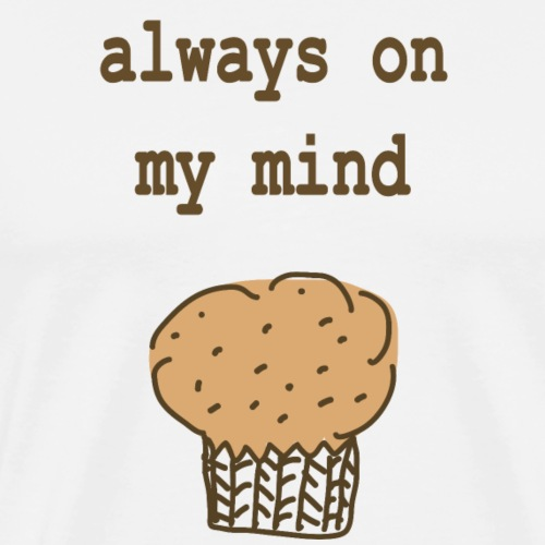 Always On My Mind Muffin - Männer Premium T-Shirt