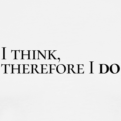 I think, therefore I do
