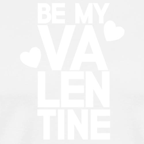 Be my valentine! - Premium T-skjorte for menn