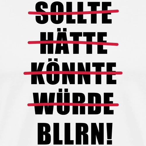 Ballern Sollte Hätte Könnte Würde Bllrn Spruch - Männer Premium T-Shirt