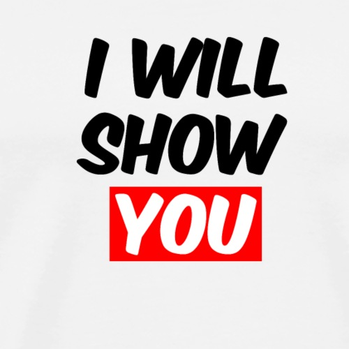 I will show ya! - Premium T-skjorte for menn