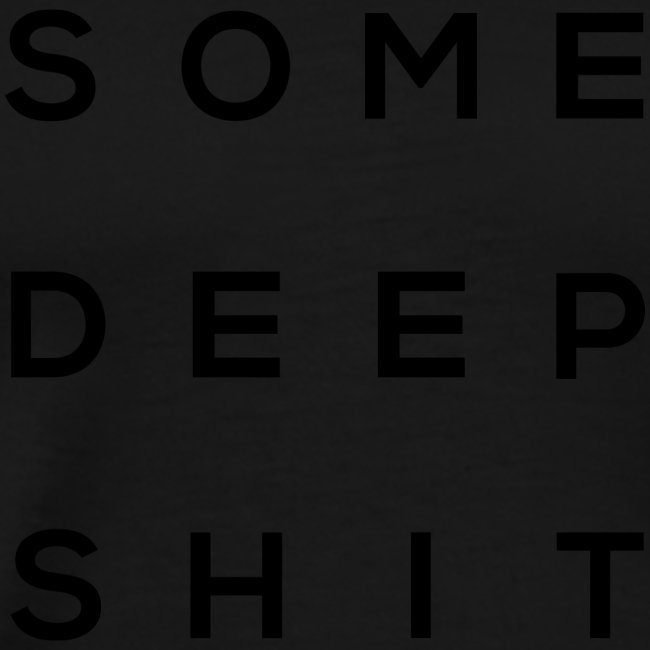 Some deep shit