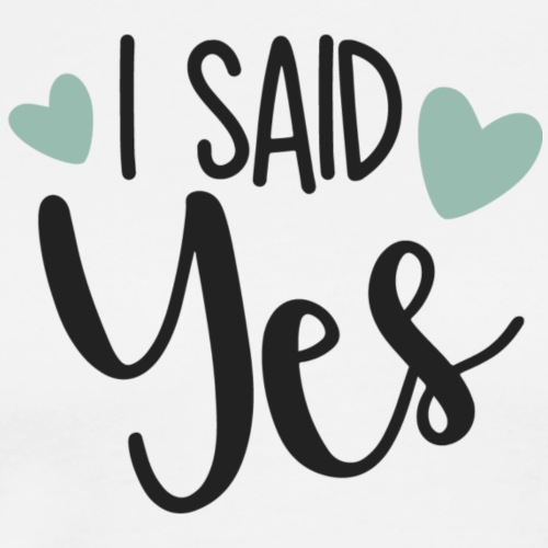 I said yes - Men's Premium T-Shirt