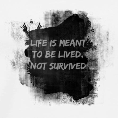 Life is meant to be lived - Premium T-skjorte for menn