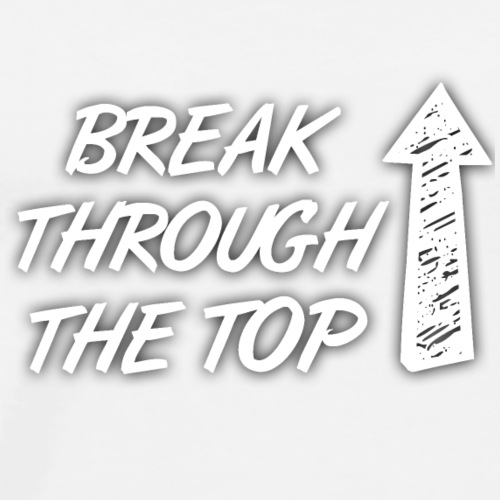 Break through the top!!! - Premium T-skjorte for menn