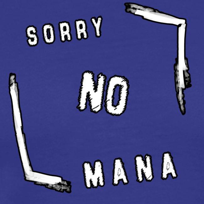 Sorry no mana