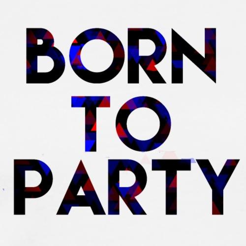 Født til å feste! - Premium T-skjorte for menn