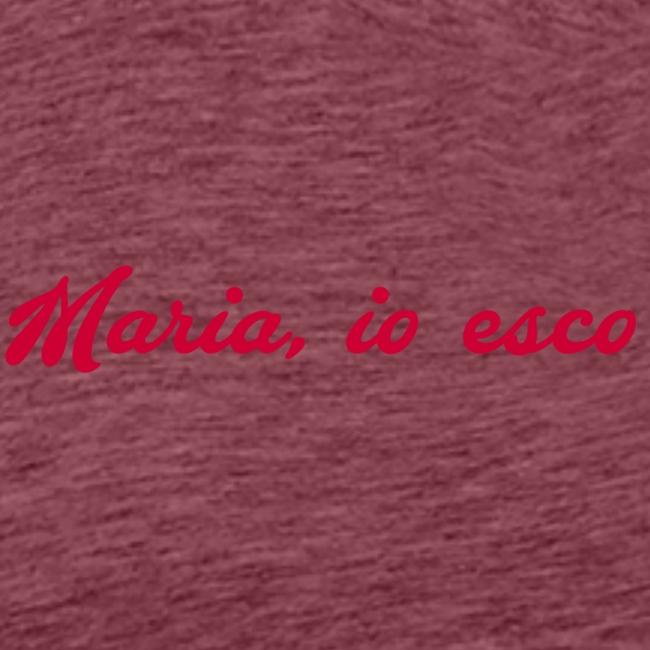 Maria, io esco