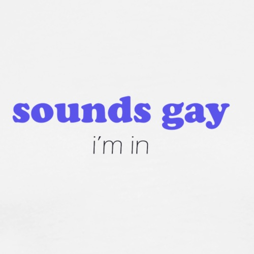 sounds gay (i'm in) - Premium-T-shirt herr