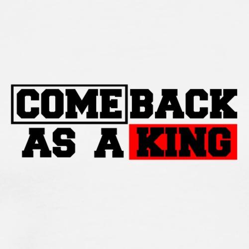 Come back as a king ! - Premium T-skjorte for menn