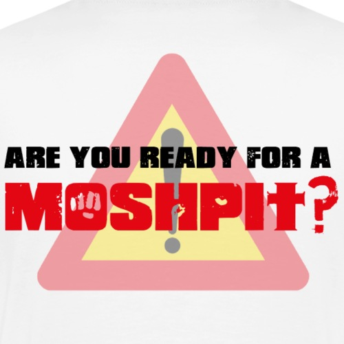ARE YOU READY FOR A MOSHPIT ? - T-shirt Premium Homme