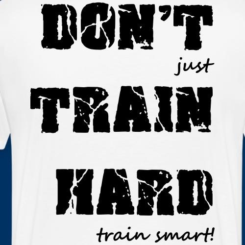 don't train hard - Männer Premium T-Shirt