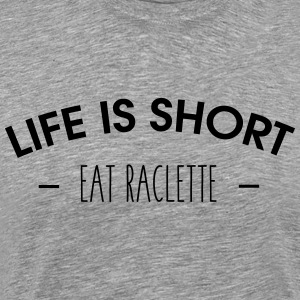 Life is short, eat raclette - T-shirt Premium Homme