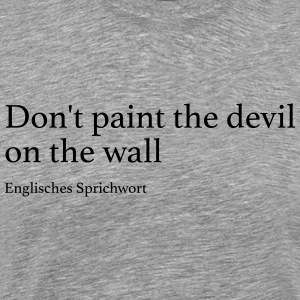Don't paint the devil on the wall - Männer Premium T-Shirt