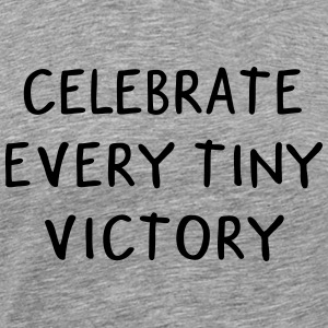 Celebrate every tiny victory - Männer Premium T-Shirt