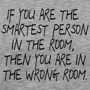 If your are the smartest Person in the Room ... - Men's Premium T-Shirt