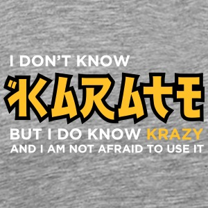I Do Not Know Karate, But I Know Krazy! - Men's Premium T-Shirt