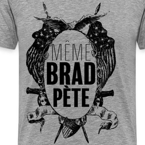 Même Brad Pète - T-shirt Premium Homme