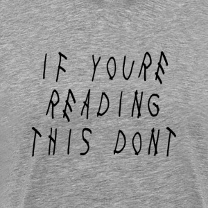 If You're Reading This Don't - Männer Premium T-Shirt