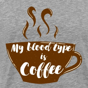 Kaffee: My blood type is coffee - Männer Premium T-Shirt