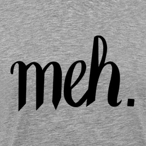 meh. - Black on gray - Men's Premium T-Shirt