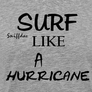SURF LIKE A HURRICANE - Men's Premium T-Shirt