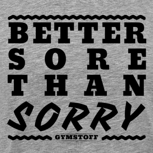 Better Sore Than Sorry - Männer Premium T-Shirt