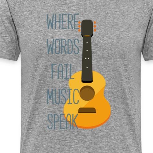 Where words fail music speak - Men's Premium T-Shirt