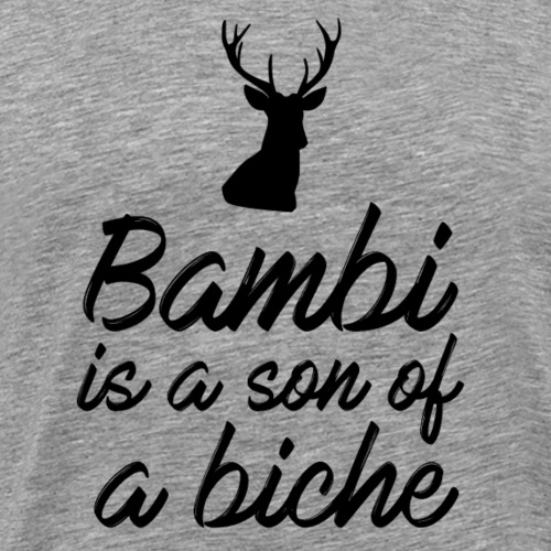 Bambi is a son of a biche - T-shirt Premium Homme