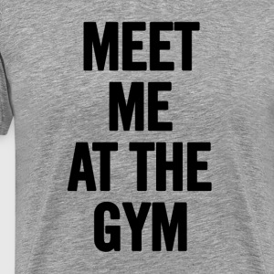 Meet Me At The Gym - T-shirt Premium Homme